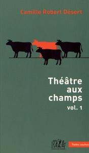 Camille Robert Désert - Théâtre aux champs - Volume 1, Une veine de... ; L'invitation ; Remèdes de bonne femme.