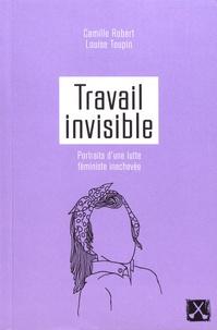 Camille Robert et Louise Toupin - Travail invisible - Portraits d'une lutte féministe inachevée.