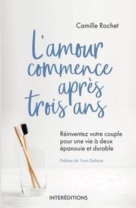 Camille Rochet - L'amour commence après 3 ans - Réinventez votre couple.