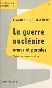 Camille Rougeron et Raymond Aron - La guerre nucléaire, armes et parades.