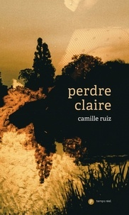 Camille Ruiz - Perdre Claire.