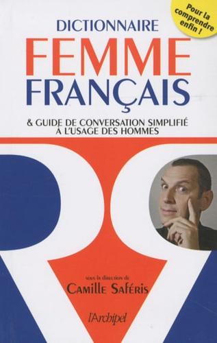 Camille Saferis - Dictionnaire femme-français - et guide de conversation simplifié à l'usage des hommes.