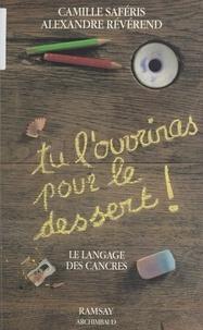 Camille Saféris - Tu l'ouvriras pour le dessert ! - Le langage des cancres.