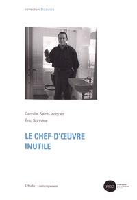 Camille Saint-Jacques et Eric Suchère - Le chef-d'oeuvre inutile.