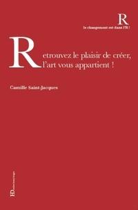 Camille Saint-Jacques - Retrouver le plaisir de créer, l'art vous appartient !.