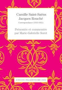 Camille Saint-Saëns et Jacques Rouché - Correspondance (1913-1921).