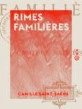 Camille Saint-Saëns - Rimes familières.