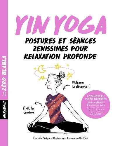 Yin yoga. Postures et séances zenissimes pour relaxation profonde