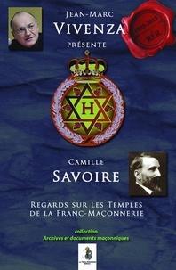 Camille Savoire et Jean-Marc Vivenza - Regards sur les temples de la Franc-maçonnerie.