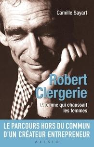 Camille Sayart - Robert Clergerie - L'homme qui chassait les femmes.
