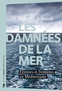 Camille Schmoll - Les damnées de la mer - Femmes et frontières en Méditerranée.