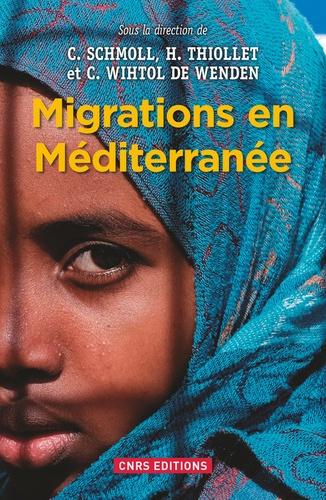 Camille Schmoll et Hélène Thiollet - Migrations en Méditerranée - Permanences et mutations à l'heure des révolutions et des crises.
