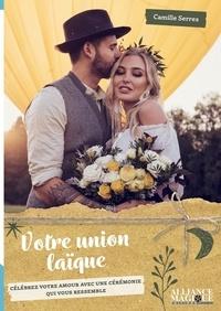 Camille Serres - Votre union laïque - Célébrez votre amour avec une cérémonie qui vous ressemble.