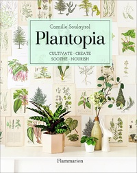 Camille Soulayrol - Plantopia - Cultivate, create, soothe, nourish.