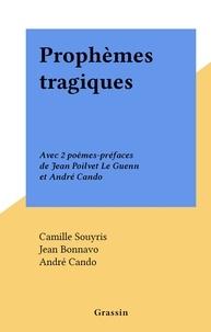 Camille Souyris et Jean Bonnavo - Prophèmes tragiques - Avec 2 poèmes-préfaces de Jean Poilvet Le Guenn et André Cando.