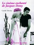 Camille Taboulay - Le cinéma enchanté de Jacques Demy.