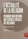 Camille Tarot - L'actualité de la religion - Introduction critique aux sciences sociales des religions.