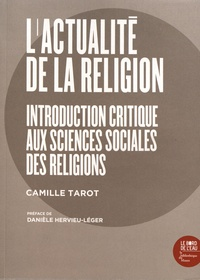 Camille Tarot - L'actualité de la religion - Introduction critique aux sciences sociales des religions.
