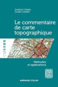 Camille Tiano et Clara Loïzzo - Le commentaire de carte topographique - Méthodes et applications.