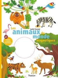 Camille Tisserand - Les animaux du monde magnétiques - Avec 45 animaux et plantes magnétiques.