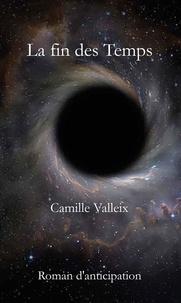 Camille Valleix - La fin des temps.
