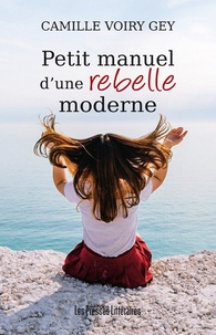 Camille Voiry Gey - Petit manuel d'une rebelle moderne.