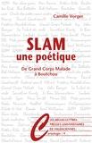 Camille Vorger - Slam, une poétique - De Grand corps malade à Boutchou.