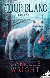 Camille Wright - Héritage 1 : Le Loup blanc - Héritage, T1.