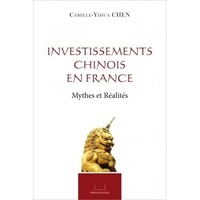Camille-Yihua Chen - Investissements chinois en France - Mythes et réalités.
