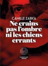 Camille Zabka - Ne crains pas l'ombre ni les chiens errants.