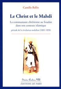 Camillo Ballin - Le Christ et le Mahdi - La communauté chrétienne au Soudan dans son contexte islamique durant la période de la révolution mahdiste (1881-1898).