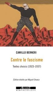 Camillo Berneri - Contre le fascisme - Textes choisis (1923-1937).