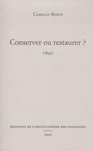 Camillo Boito - Conserver ou restaurer ? - 1893.