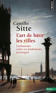 Camillo Sitte - L'art de bâtir les villes - L'urbanisme selon ses fondements artistiques.