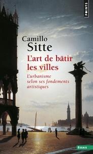 Camillo Sitte et Daniel Wieczorek - L'Art de bâtir les villes. L'urbanisme selon ses fondements artistiques.