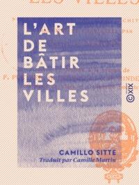 Camillo Sitte et Camille Martin - L'Art de bâtir les villes - Notes et réflexions d'un architecte.