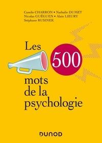 Camilo Charron et Nathalie Dumet - Les 500 mots de la psychologie.