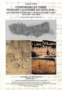Frédéric Loppe - Archéologie du Midi médiéval Supplément N° 7 : Construire en terre pendant la Guerre de cent ans - Les fortifications de Castelnaudary (Aude) vers 1355 - vers 1450.