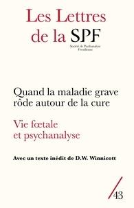 Campagne Première - Les Lettres de la Société de Psychanalyse Freudienne N° 43/2020 : Quand la maladie grave rôde autour de la cure - Vie foetale et psychanalyse.