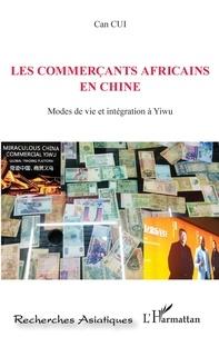 Can Cui - Les commerçants africains en Chine - Modes de vie et intégration à Yiwu.