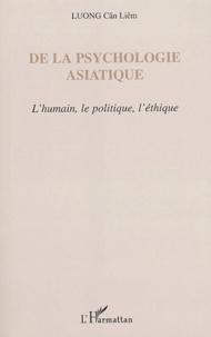 Cân-Liêm Luong - De la psychologie asiatique - L'humain, le politique, l'étique.