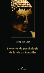 Cân-Liêm Luong - Eléments de psychologie de la vie du Bouddha.