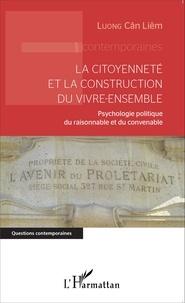 Cân-Liêm Luong - La citoyenneté et la construction du vivre-ensemble - Psychologie politique du raisonnable et du convenable.