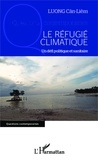 Cân-Liêm Luong - Le réfugié climatique - Un défi politique et sanitaire.