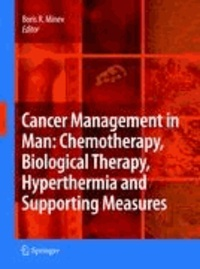 Boris R. Minev - Cancer Management in Man: Chemotherapy, Biological Therapy, Hyperthermia and Supporting Measures.