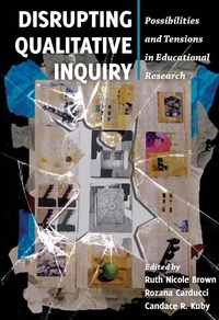Candace r. Kuby et Ruth nicole Brown - Disrupting Qualitative Inquiry - Possibilities and Tensions in Educational Research.