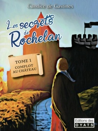 Candice de Gastines - Les secrets de Rochelan Tome 1 : Complot au château.