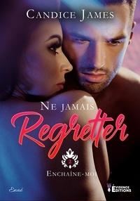 Candice James - Enchaîne-moi - Ne jamais regretter, T2.