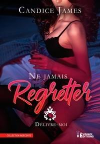 Candice James - Ne jamais regretter Tome 1 : Délivre-moi.