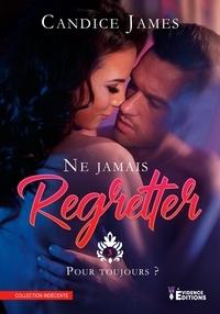 Candice James - Ne jamais regretter Tome 3 : Pour toujours ?.